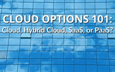 Cloud Options 101: Cloud, Hybrid Cloud, SaaS, or PaaS?