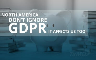 North America: Don't Ignore GDPR – It Affects us too!